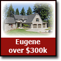 Search for homes in Eugene, Oregon over $300k